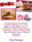 Candle Making For Profit & Selling Crafts & Handmade Products : Selling Crafts Online Beyond Etsy, Dawanda, eBay & Pinterest - eBook