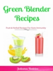 Green Blender Recipes: Fruit & Herbal Recipes For Auto-Immunity : 2 In 1 Green Blender Recipes Box Set - eBook