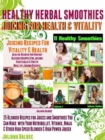 Herbal Recipes: 25 Healthy Herbal Smoothies : Healthy Herbal Blender Recipes & Juicing for Health And Vitality - eBook