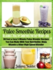 Paleo Smoothie Recipes: Smoothies For Easy Weight Loss : 30 Fast & Easy 5 Minute Paleo Blender Recipes - eBook