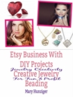 Etsy Business With DIY Projects: Creative Jewelry Beading : Jewelry Creativity For Fun & Profit - eBook