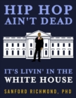 Hip Hop Ain't Dead : It's Livin' in the White House - eBook