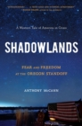 Shadowlands : Fear and Freedom at the Oregon Standoff - Book