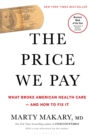 The Price We Pay : What Broke American Health Care--and How to Fix It - eBook