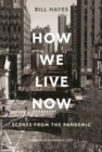 How We Live Now : Scenes from the Pandemic - Book