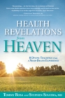 Health Revelations from Heaven : 8 Divine Teachings from a Near Death Experience - eBook