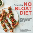 Prevention No Bloat Diet : 50 Low-FODMAP Recipes to Flatten Your Tummy, Soothe Your Gut, and Relieve IBS - Book