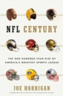 NFL Century : The One-Hundred-Year Rise of America's Greatest Sports League - Book