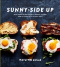 Sunny Side Up : More Than 100 Breakfast and Brunch Recipes from the Essential Egg to the Perfect Pastry - Book