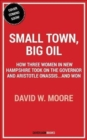 Small Town, Big Oil : The Untold Story of the Women Who Took on the Richest Man in the World-And Won - Book