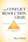 Conflict Resolution Grail : Awareness, Compassion and a Negotiator's Toolbox - Book