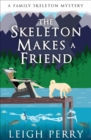 The Skeleton Makes a Friend : A Family Skeleton Mystery (#5) - eBook