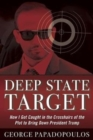 Deep State Target : How I Got Caught in the Crosshairs of the Plot to Bring Down President Trump - Book