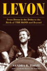 Levon : From Down in the Delta to the Birth of The Band and Beyond - Book