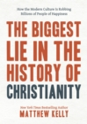 The Biggest Lie in the History of Christianity :  How Modern Culture Is Robbing Billions of People of Happiness - eBook