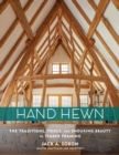 Hand Hewn: The Traditions, Tools and Enduring Beauty of Timber Framing - Book