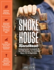 Smokehouse Handbook: Comprehensive Techniques & Specialty Recipes for Smoking Meat, Fish & Vegetables - Book