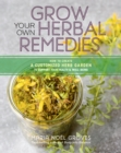 Grow Your Own Herbal Remedies: How to Create a Customized Herb Garden to Support Your Health and Well-Being - Book