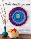 Weaving Explorer: Ingenious Techniques, Accessible Tools and Creative Projects for Working with Yarn, Paper, Wire and More - Book