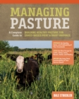Managing Pasture: A Complete Guide to Building Healthy Pasture for Grass-Based Meat & Dairy Animals - Book