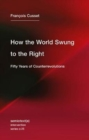 How the World Swung to the Right : Fifty Years of Counterrevolutions Volume 25 - Book