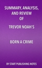Summary, Analysis, and Review of Trevor Noah's Born a Crime : Stories from a South African Childhood - eBook