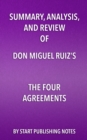 Summary, Analysis, and Review of Don Miguel Ruiz's The Four Agreements : A Practical Guide to Personal Freedom (A Toltec Wisdom Book) - eBook