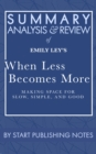 Summary, Analysis, and Review of Emily Ley's When Less Becomes More: Making Space for Slow, Simple, and Good : Making Space for Slow, Simple, and Good - eBook