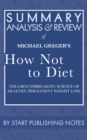 Summary, Analysis, and Review of Michael Greger's How Not to Diet : The Groundbreaking Science of Healthy, Permanent Weight Loss - eBook