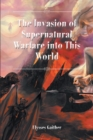 The Invasion of Supernatural Warfare into This World - eBook