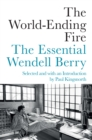 The World-Ending Fire : The Essential Wendell Berry - eBook