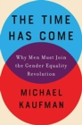 Time Has Come : Why Men Must Join the Gender Equality Revolution - Book