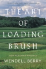 The Art of Loading Brush : New Agrarian Writings - Book