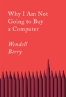 Why I Am Not Going To Buy A Computer : Essays - Book