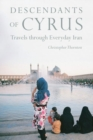 Descendants of Cyrus : Dispatches from the Real Iran - Book