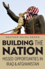 Building the Nation : Missed Opportunities in Iraq and Afghanistan - Book