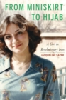 From Miniskirt to Hijab : A Girl in Revolutionary Iran - Book