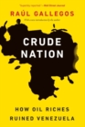 Crude Nation : How Oil Riches Ruined Venezuela - Book