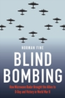 Blind Bombing : How Microwave Radar Brought the Allies to D-Day and Victory in World War II - Book