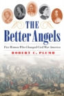 The Better Angels : Five Women Who Changed Civil War America - Book