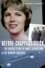 Before Chappaquiddick : The Untold Story of Mary Jo Kopechne - Book