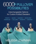 6000+ Pullover Possibilities : Interchangeable Options for Custom Knitted Sweaters - Book