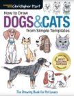 How to Draw Dogs & Cats from Simple Templates : The Drawing Book for Pet Lovers - Book