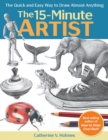 The 15-Minute Artist : The Quick and Easy Way to Draw Almost Anything - Book