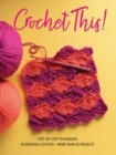 Crochet This! : Step-by-Step Techniques, 65 Essential Stitches, More Than 25 Projects - Book