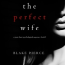 The Perfect Wife (A Jessie Hunt Psychological Suspense Thriller-Book One) - eAudiobook