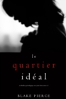 Le Quartier Ideal (Un thriller psychologique avec Jessie Hunt, tome n 2) - eBook