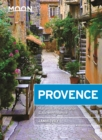 Moon Provence (First Edition) : Hillside Villages, Local Food & Wine, Coastal Escapes - Book