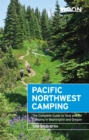 Moon Pacific Northwest Camping (Twelfth Edition) : The Complete Guide to Tent and RV Camping in Washington and Oregon - Book