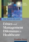 The Tracks We Leave : Ethics and Management Dilemmas in Healthcare - Book